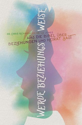 Werde Beziehungs-weise (Dr. Chris Richards & Dr. Liz Jones)